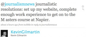 Kevin Gilmartin: journalistic resolutions: set up my website, complete enough work experience to get on to the Masters course at Napier.