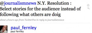 Paul Fernley: N.Y. Resolution : Select stories for the audience instead of following what others are doing